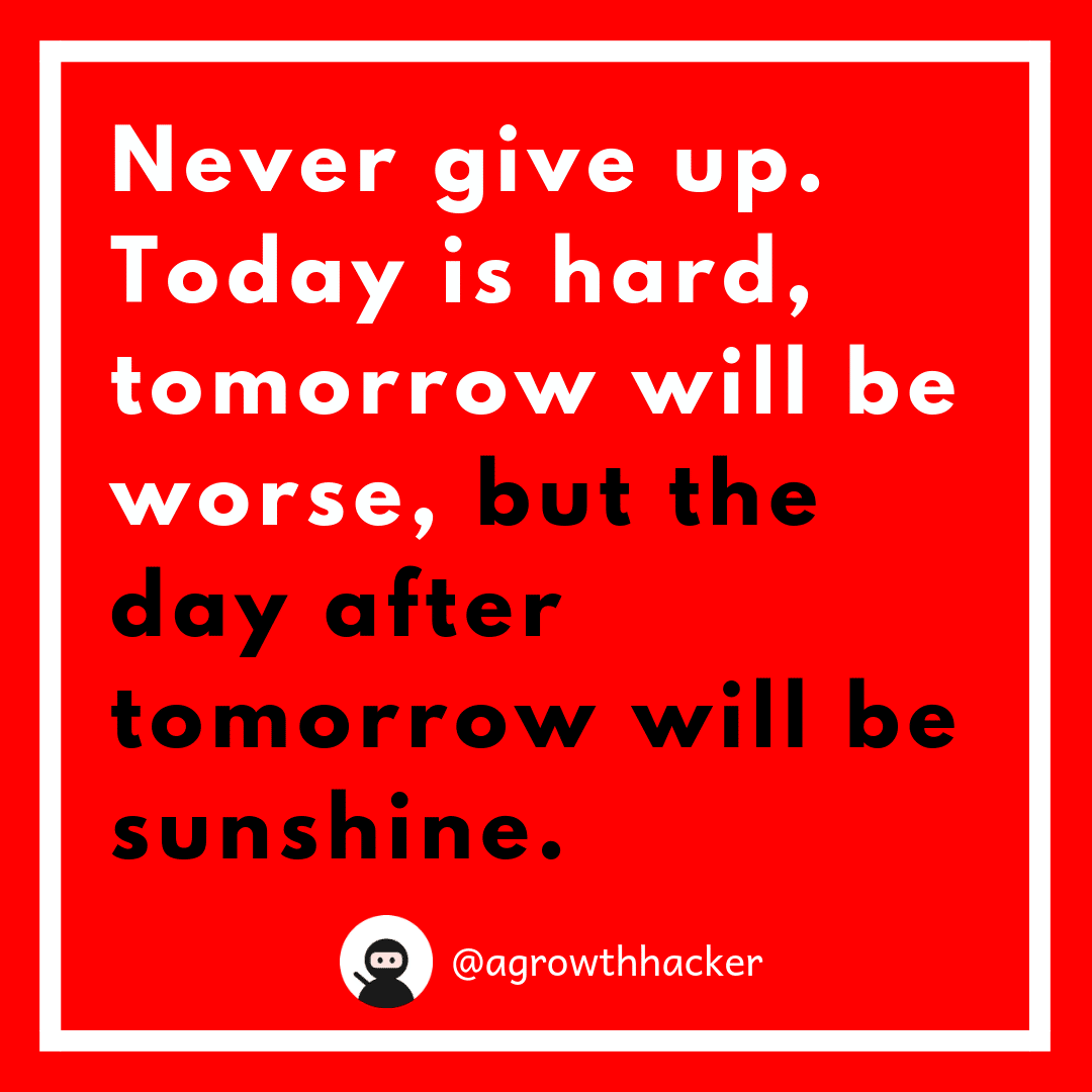 Today is hard. Tommorow will be worse. But the day after tommorow will be sunshine.