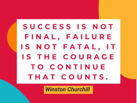 """Success is not final, failure is not fatal: it is the courage to continue that counts."" – Winston Churchill"