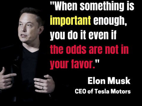 """When something is important enough, you do it even if the odds are not in your favor."" – Elon Musk"