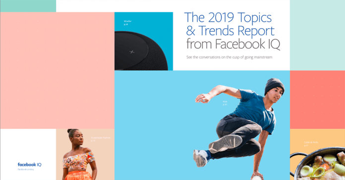 """The 2019 Topics & Trends Report"" from Facebook IQ – See the conversations on the cusp of going mainstream"