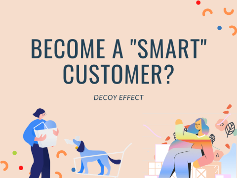 "Perceiving the ""decoy effect"" in Marketing makes us become ""smart customers""?"